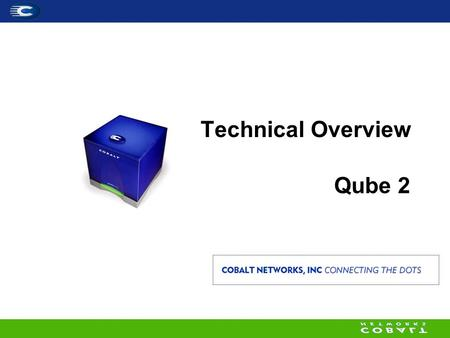Technical Overview Qube 2. Presentation I. Solutions –A Gateway to the World –A Business Server –An Internet Server –An Email Server II. Concept –Server.