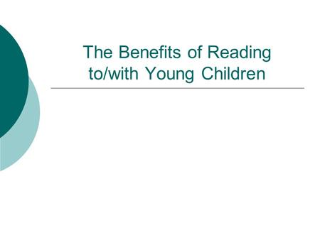 The Benefits of Reading to/with Young Children. Young children need time with a parent.  It's bonding time.  It's communicating time.  It's just plain.