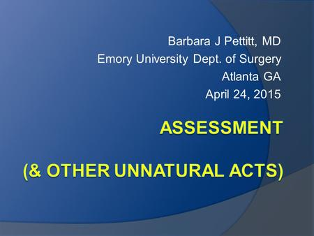 Barbara J Pettitt, MD Emory University Dept. of Surgery Atlanta GA April 24, 2015.