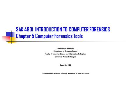 SAK 4801 INTRODUCTION TO COMPUTER FORENSICS Chapter 5 Computer Forensics Tools Mohd Taufik Abdullah Department of Computer Science Faculty of Computer.