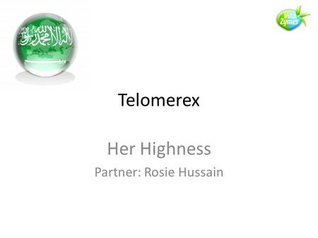 Telomerex Her Highness Partner: Rosie Hussain. Telomerex 1.Age: Biological versus Chronological 2.Nobel Prize winning discovery 3.How to extend healthy.