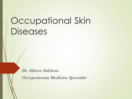 Occupational Skin Diseases Dr. Alireza Safaiean Occupationala Medicine Specialist.