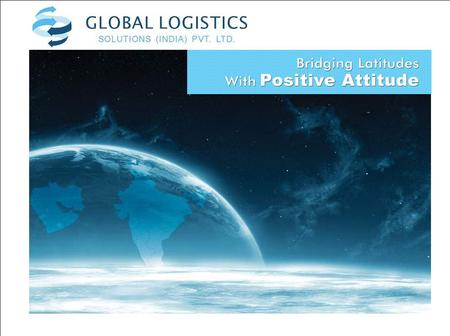 Bridging Latitudes About GLS Vision To emerge as a market leader in providing logistics solutions and to be recognized for its values and ethical business.