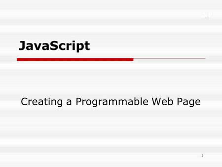 XP 1 JavaScript Creating a Programmable Web Page.