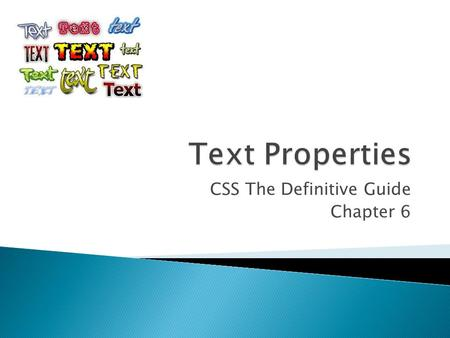 CSS The Definitive Guide Chapter 6.  Text is the content, and fonts are used to display that content. By using text properties you can affect the position.