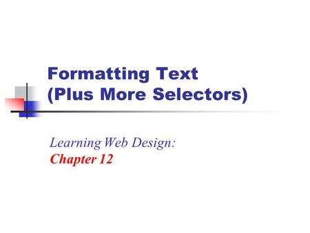 Formatting Text (Plus More Selectors) Learning Web Design: Chapter 12.
