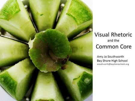 Visual Rhetoric and the Common Core Amy Jo Southworth Bay Shore High School
