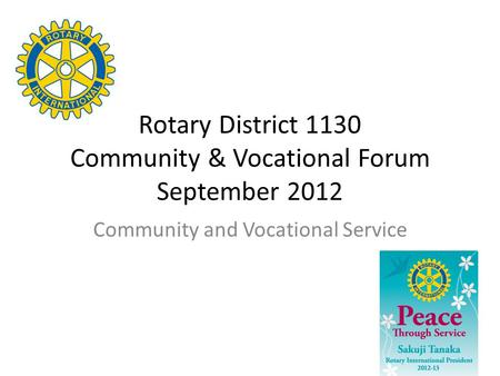 Rotary District 1130 Community & Vocational Forum September 2012 Community and Vocational Service.
