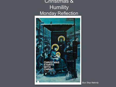 Christmas & Humility Monday Reflection Bus Stop Nativity.