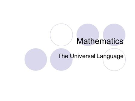 Mathematics The Universal Language. The globally competent student Has a diverse and knowledgeable world view Understands the international dimensions.