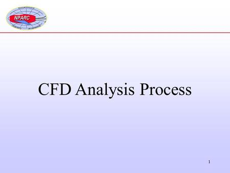 1 CFD Analysis Process. 2 1.Formulate the Flow Problem 2.Model the Geometry 3.Model the Flow (Computational) Domain 4.Generate the Grid 5.Specify the.
