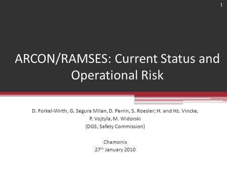 ARCON/RAMSES: Current Status and Operational Risk D. Forkel-Wirth, G. Segura Milan, D. Perrin, S. Roesler; H. and Hz. Vincke, P. Vojtyla, M. Widorski (DGS,