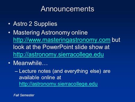 Announcements Astro 2 Supplies Mastering Astronomy online  but look at the PowerPoint slide show at