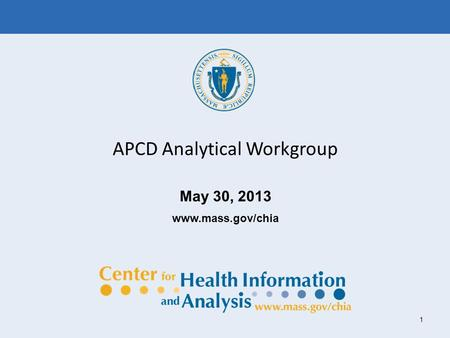 1 APCD Analytical Workgroup May 30, 2013 www.mass.gov/chia.