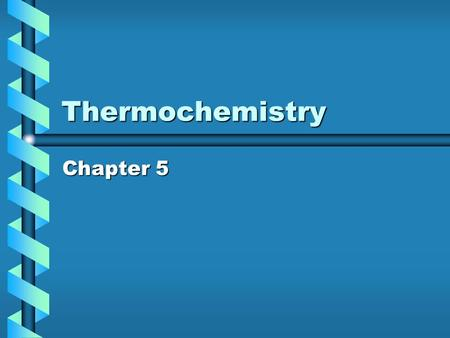 Thermochemistry Chapter 5. First Law of Thermodynamics states that energy is conserved.Energy that is lost by a system must be gained by the surroundings.