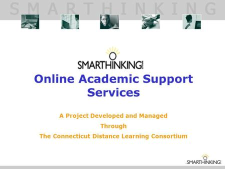 Online Academic Support Services A Project Developed and Managed Through The Connecticut Distance Learning Consortium.