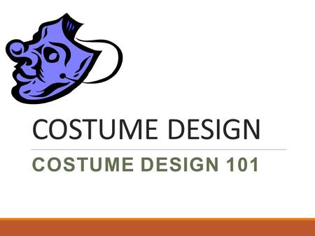 COSTUME DESIGN COSTUME DESIGN 101. WHAT ARE COSTUMES? They are clothes that actors wear in a play. They help portray the character. Help the audience.