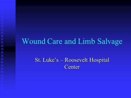 Wound Care and Limb Salvage St. Luke's – Roosevelt Hospital Center.