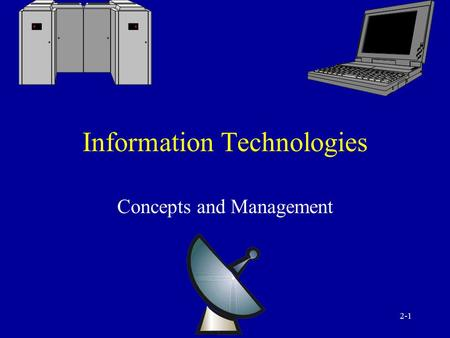 2-1 Information Technologies Concepts and Management.