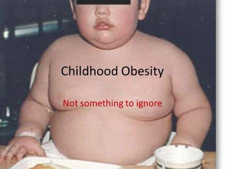 Childhood Obesity Not something to ignore. What is Childhood obesity Childhood obesity is a condition where excess body fat negatively affects a child's.