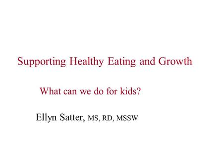 Supporting Healthy Eating and Growth What can we do for kids?