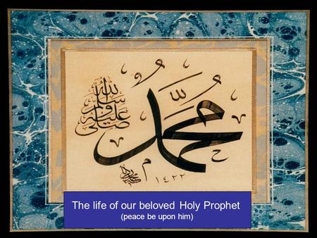The life of our beloved Holy Prophet