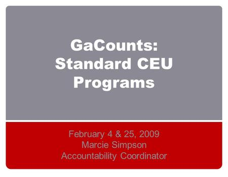 GaCounts: Standard CEU Programs February 4 & 25, 2009 Marcie Simpson Accountability Coordinator.