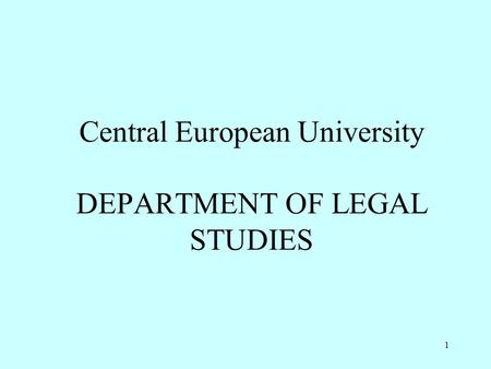 1 Central European University DEPARTMENT OF LEGAL STUDIES.