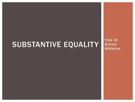 "Title IX: School Athletics SUBSTANTIVE EQUALITY.  ""No person in the United States shall, on the basis of sex, be excluded from participation in, be denied."