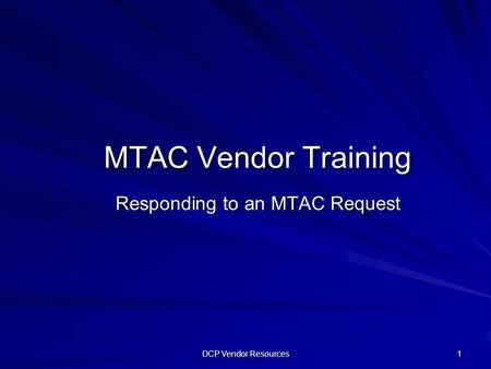 DCP Vendor Resources 1 MTAC Vendor Training Responding to an MTAC Request.