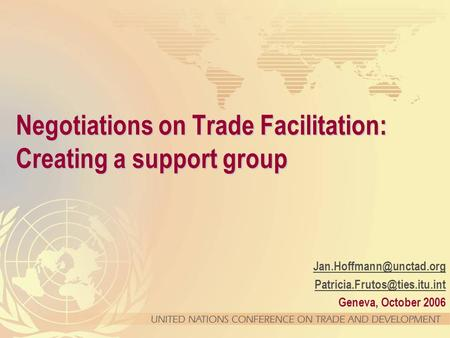 Geneva, October 2006 Negotiations on Trade Facilitation: Creating a support group.