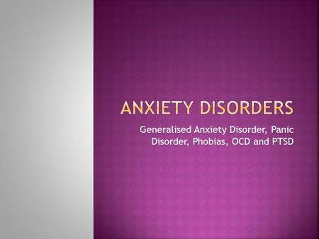 Generalised Anxiety Disorder, Panic Disorder, Phobias, OCD and PTSD.