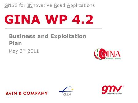 GINA WP 4.2 Business and Exploitation Plan May 3 rd 2011 GNSS for INnovative Road Applications.