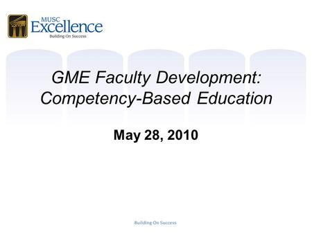 GME Faculty Development: Competency-Based Education May 28, 2010.