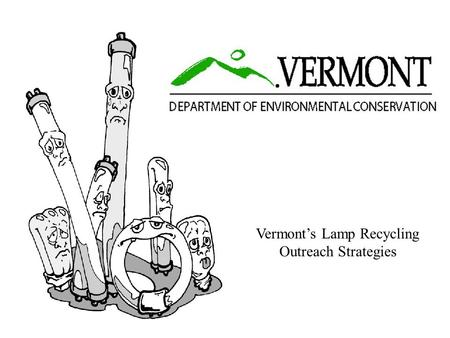 Vermont's Lamp Recycling Outreach Strategies Mercury-added Bulbs Common uses Fluorescent bulbs Fluorescent bulbs Overhead lighting Overhead lighting.