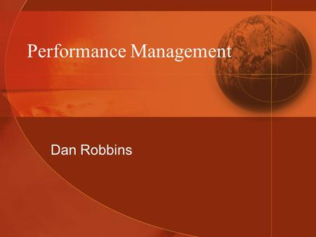 Performance Management Dan Robbins. Overview Define performance management Describe the process of developing a performance management system Discuss.