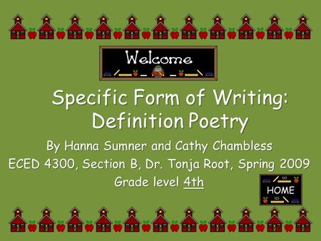 Specific Form of Writing: Definition Poetry By Hanna Sumner and Cathy Chambless ECED 4300, Section B, Dr. Tonja Root, Spring 2009 Grade level 4th.
