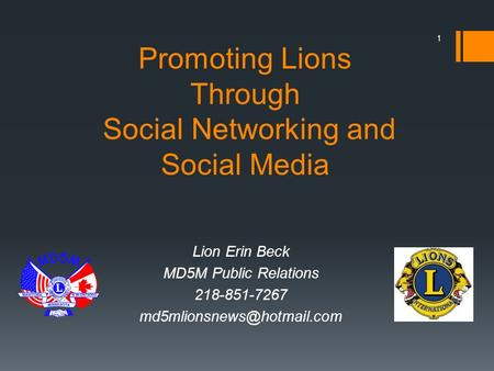 Promoting Lions Through Social Networking and Social Media Lion Erin Beck MD5M Public Relations 218-851-7267 1.