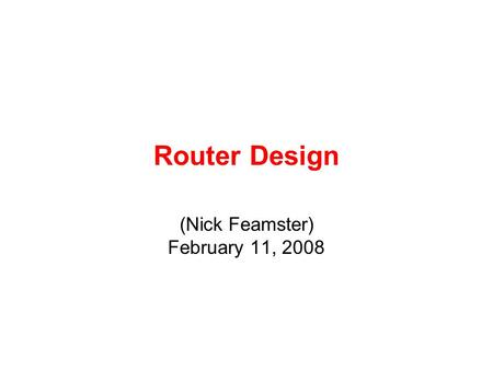 Router Design (Nick Feamster) February 11, 2008. 2 Today's Lecture The design of big, fast routers Partridge et al., A 50 Gb/s IP Router Design constraints.