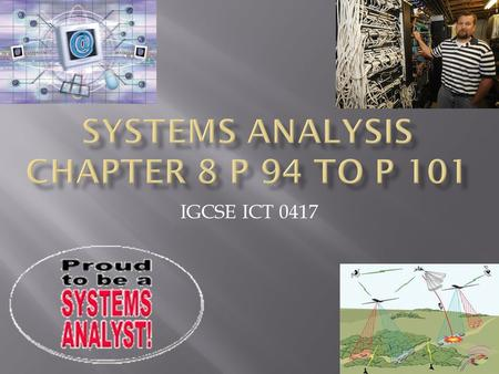 IGCSE ICT 0417. DDefinition of a system SStages of system Analysis: AAnalysis DDesign DDevelopment and Testing IImplementation DDocumentation.
