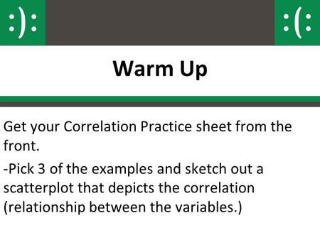 Warm Up Get your Correlation Practice sheet from the front.