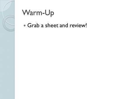 Warm-Up Grab a sheet and review!. Section 4.2 Experiments Some of these things are going to look familiar, but remember…we are talking about different.