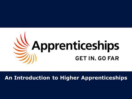 An Introduction to Higher Apprenticeships. What is an apprenticeship?  A higher apprenticeship is a nationally accredited work- based programme designed.