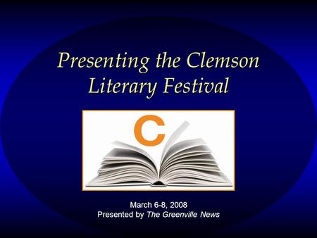 Presenting the Clemson Literary Festival March 6-8, 2008 Presented by The Greenville News.