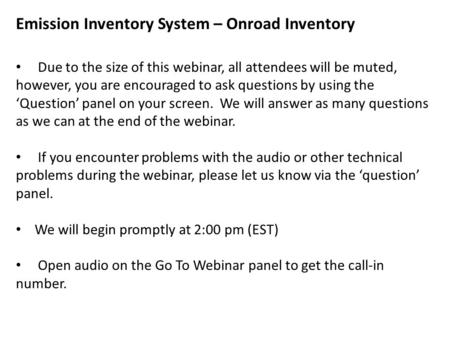 Emission Inventory System – Onroad Inventory Due to the size of this webinar, all attendees will be muted, however, you are encouraged to ask questions.