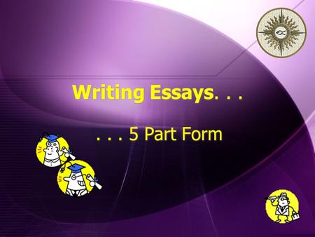 Writing Essays...... 5 Part Form... 5 Part Form. Disclaimer!!!  This is ONE model of essay writing -- a good one, but not the only one!  Variations.
