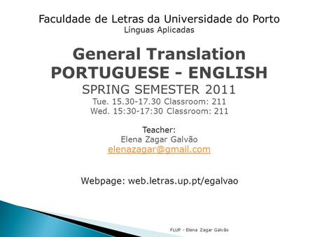 FLUP - Elena Zagar Galvão Faculdade de Letras da Universidade do Porto Línguas Aplicadas General Translation PORTUGUESE - ENGLISH SPRING SEMESTER 2011.