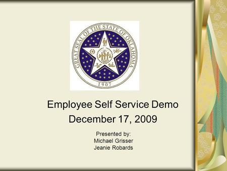 Employee Self Service Demo December 17, 2009 Presented by: Michael Grisser Jeanie Robards.