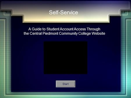 Self-Service A Guide to Student Account Access Through the Central Piedmont Community College Website Start.