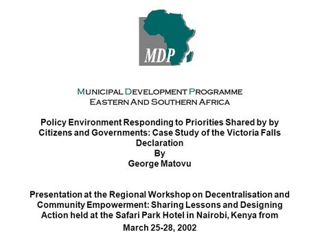 Municipal Development Programme Eastern And Southern Africa Policy Environment Responding to Priorities Shared by by Citizens and Governments: Case Study.